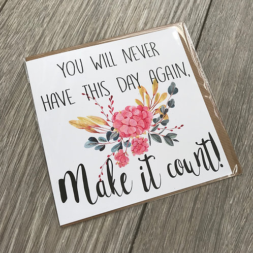 you will never have this day again card