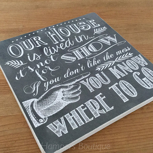Our house is lived in it's not for show plaque