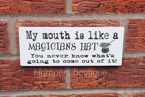My mouth is like a magicians hat plaque