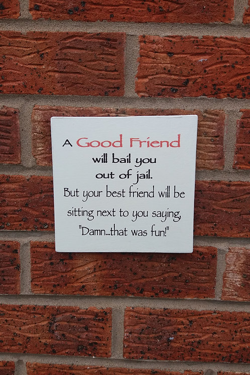 A good friend will bail you out plaque
