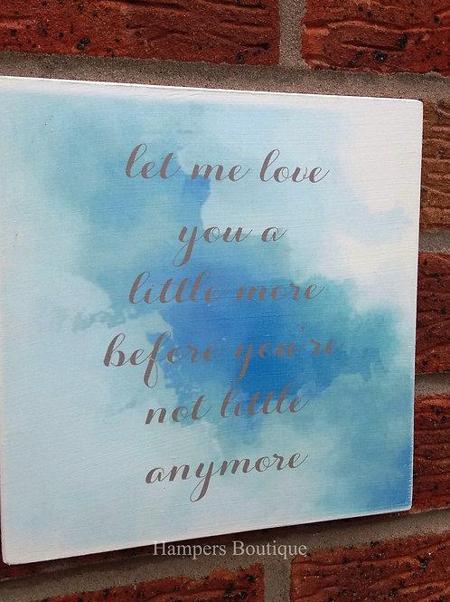 Let me love you a little more plaque