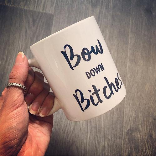 Bow down bitches mug
