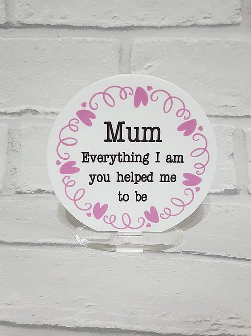 Mum everything I am you helped me to be