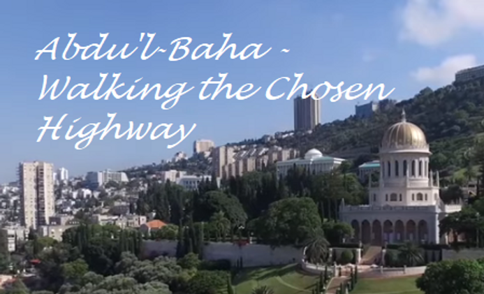 Abdu'l-Baha - Walking the Chosen Highway