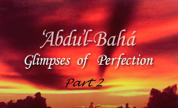 Abdu'l-Bahá - Glimpses of perfection Part 2