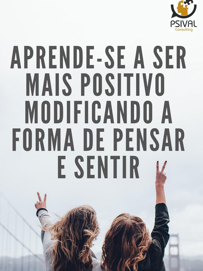 Aprende-se a ser mais positivo modificando a forma de pensar e sentir.