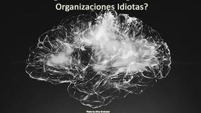 ¿Organizaciones Inteligentes vs Organizaciones Idiotas?