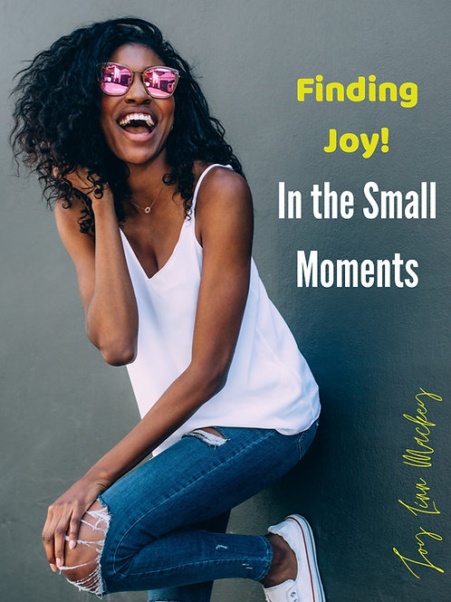 Finding Joy! In the Small Moments