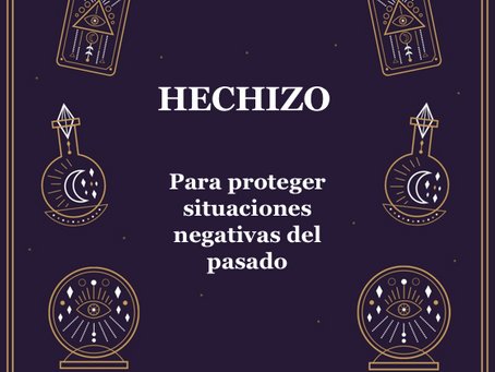 Hechizo para proteger situaciones negativas del pasado