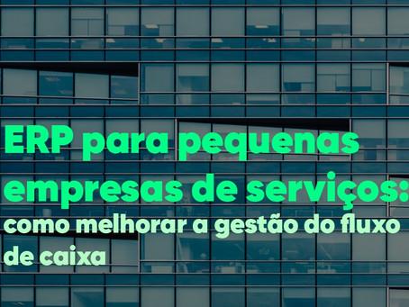 ERP para pequenas empresas de serviços: como melhorar a gestão do fluxo de caixa