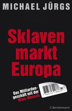 Michael Jürgs - Sklavenmarkt Europa