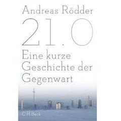 Andreas Rödder - 21.0.-Eine kurze Geschichte der Gegenwart