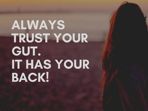 Trust your gut instinct