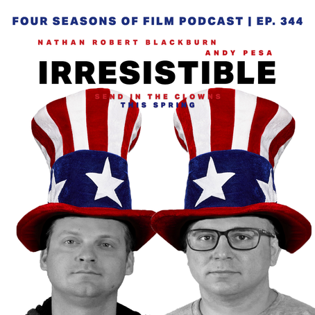 IRRESISTIBLE (2020) | Four Seasons of Film Podcast | Ep. 344