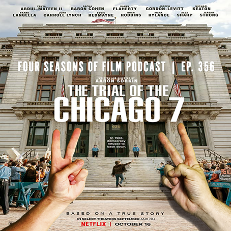 THE TRIAL OF THE CHICAGO 7 | Four Seasons of Film Podcast | Ep. 356