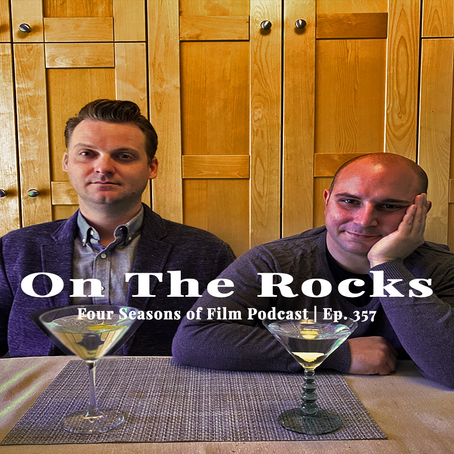 ON THE ROCKS | Four Seasons of Film Podcast | Ep. 357