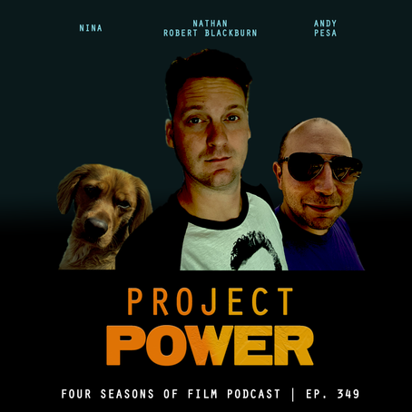 PROJECT POWER | Four Seasons of Film Podcast | Ep. 349