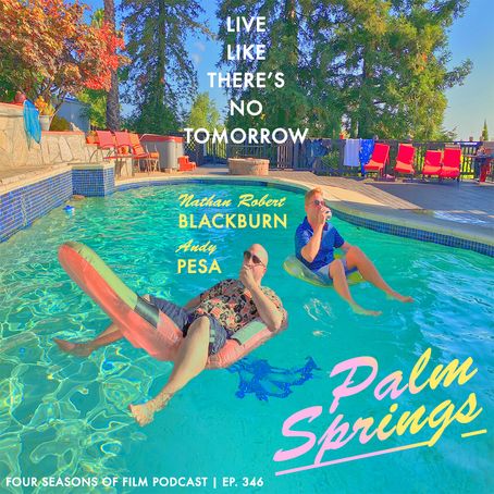 PALM SPRINGS (2020) | Four Seasons of Film Podcast | Ep. 346