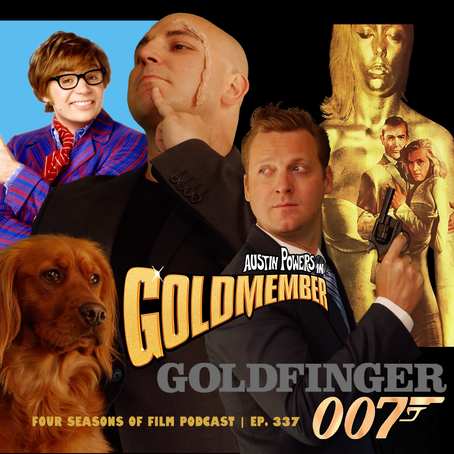 GOLDFINGER (1964) v. AUSTIN POWERS IN GOLDMEMBER (2002) | Four Seasons of Film Podcast | Ep. 337