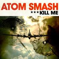 """Atom Smash """"Kill Me"""""""