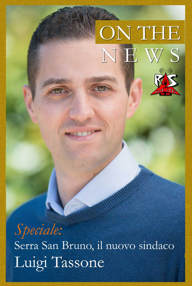 On the news, speciale: Luigi Tassone, il nuovo sindaco di Serra San Bruno