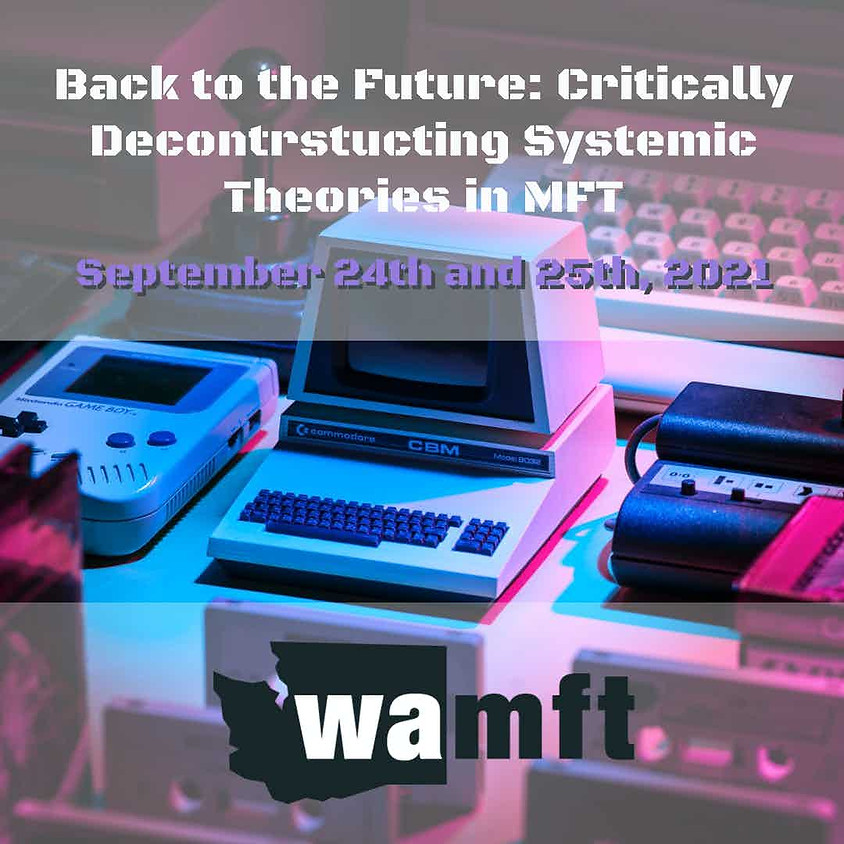 """2021 Annual Conference: """"Back to the Future: Critically Deconstructing Systemic Theories in MFT Practice."""""""