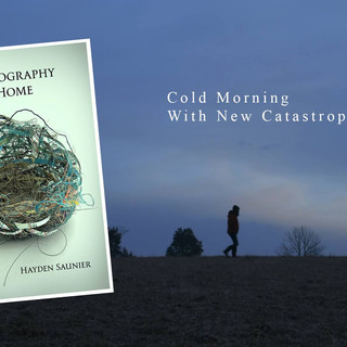 """""""Cold Morning With New Catastrophes"""" - A Poem by Hayden Saunier"""
