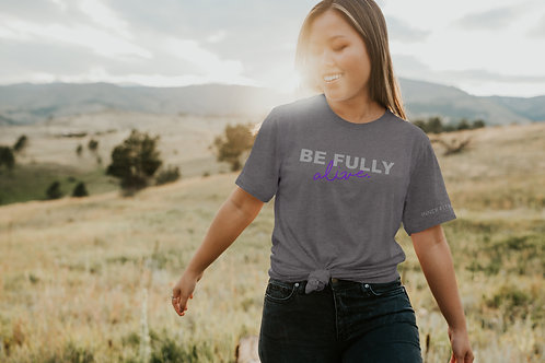 Be Fully Alive Unisex Tee