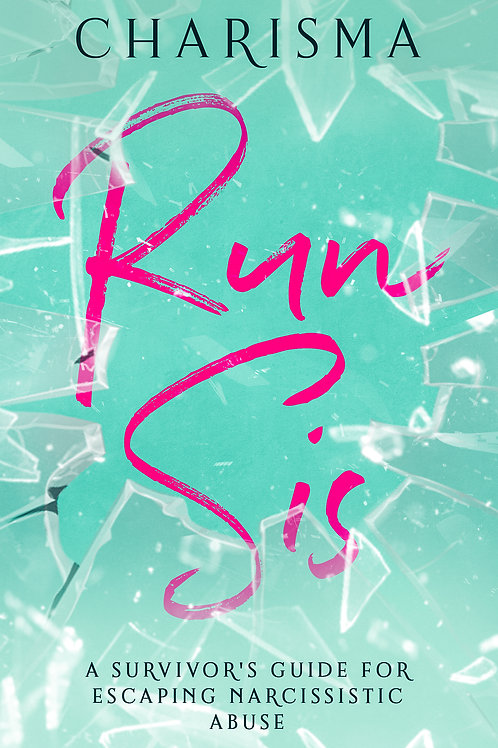 Run Sis: A Survivor's Guide To Escaping Narcissistic Abuse