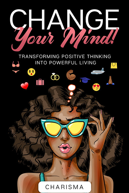 Change Your Mind! Transforming Positive Thinking Into Powerful Living