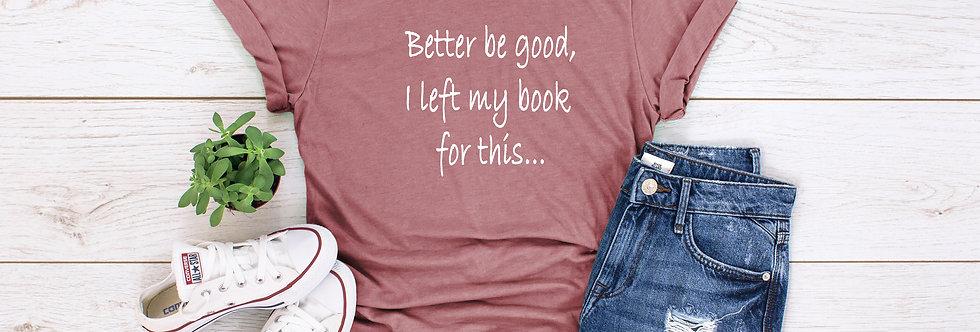 Better Be Good T-Shirt