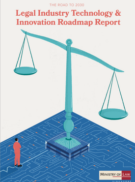 Ministry of Law (Singapore), Legal Industry Technology & Innovation Roadmap Report—The Road to 2030