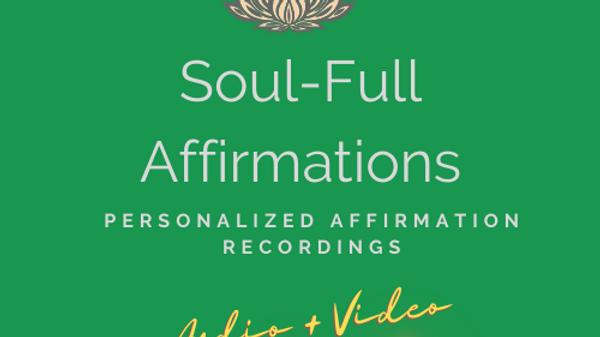 SOUL-FULL AFFIRMATIONS (Audio + Video )