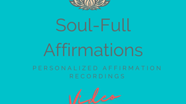 SOUL-FULL AFFIRMATIONS (Video Only)