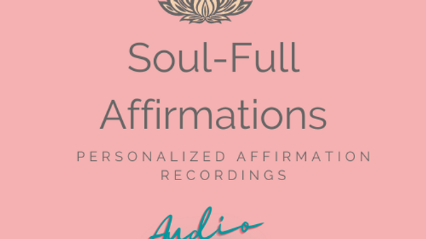 SOUL-FULL AFFIRMATIONS (Audio Only)