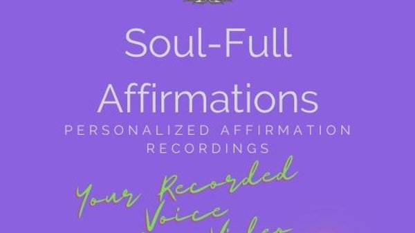 SOUL-FULL AFFIRMATIONS (Audio + Video + In your own voice)
