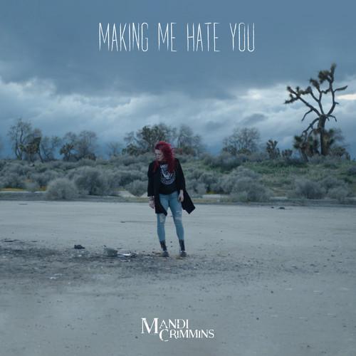 Mandi Crimmins - Making Me Hate You