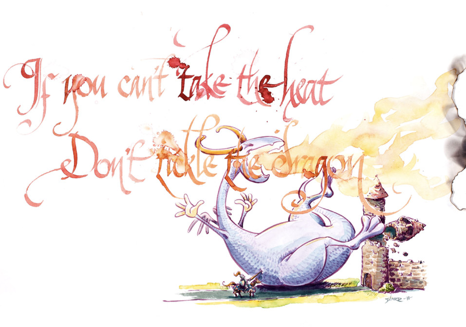 Dont tickle the dragon.