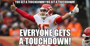 Image is of Patrick Mahomes with his arms raised giving two thumbs up. Text reads: You get a touchdown! You get a touchdown! Everyone gets a touchdown!