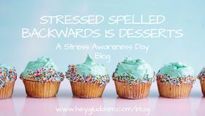 Stressed Spelled Backwards is Desserts.