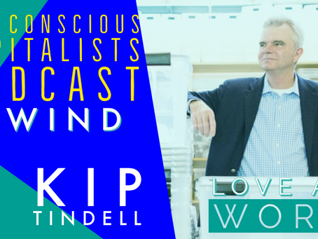 Rewind: LOVE at work with Kip Tindell