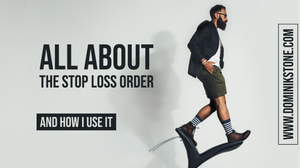 All About The Stop Loss Order And How I Use It