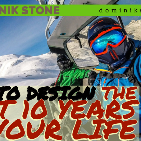 How To Design The Next 10 Years Of Your Life
