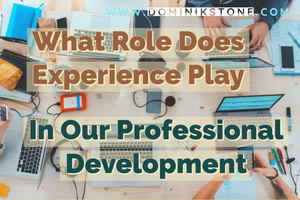 What Role Does Experience Play In Our Professional Development