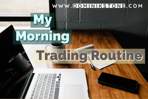 My Morning Trading Routine by Dominik Stone