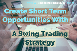 Create Short Term Opportunities With A Swing Trading Strategy by Dominik Stone