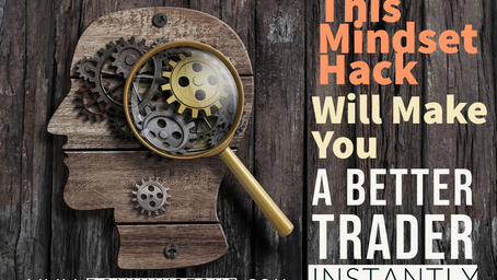This Mindset Hack Will Make You A Better Trader Instantly