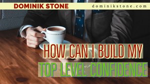 How Can I Build My Top Level Confidence