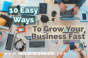 10 Easy Ways To Grow Your Business Fast by Dominik Stone