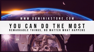 You can do the most remarkable things, no matter what happens